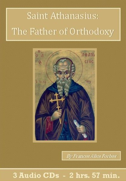 Saint Athanasius The Father of Orthodoxy - St. Clare Audio